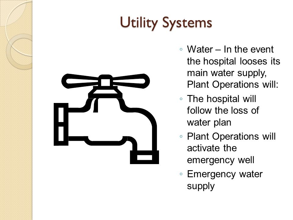 Utility Systems Water – In the event the hospital looses its main water supply, Plant Operations will: