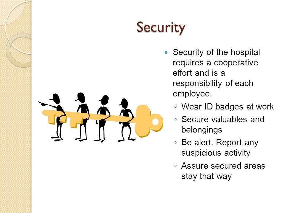 Security Security of the hospital requires a cooperative effort and is a responsibility of each employee.