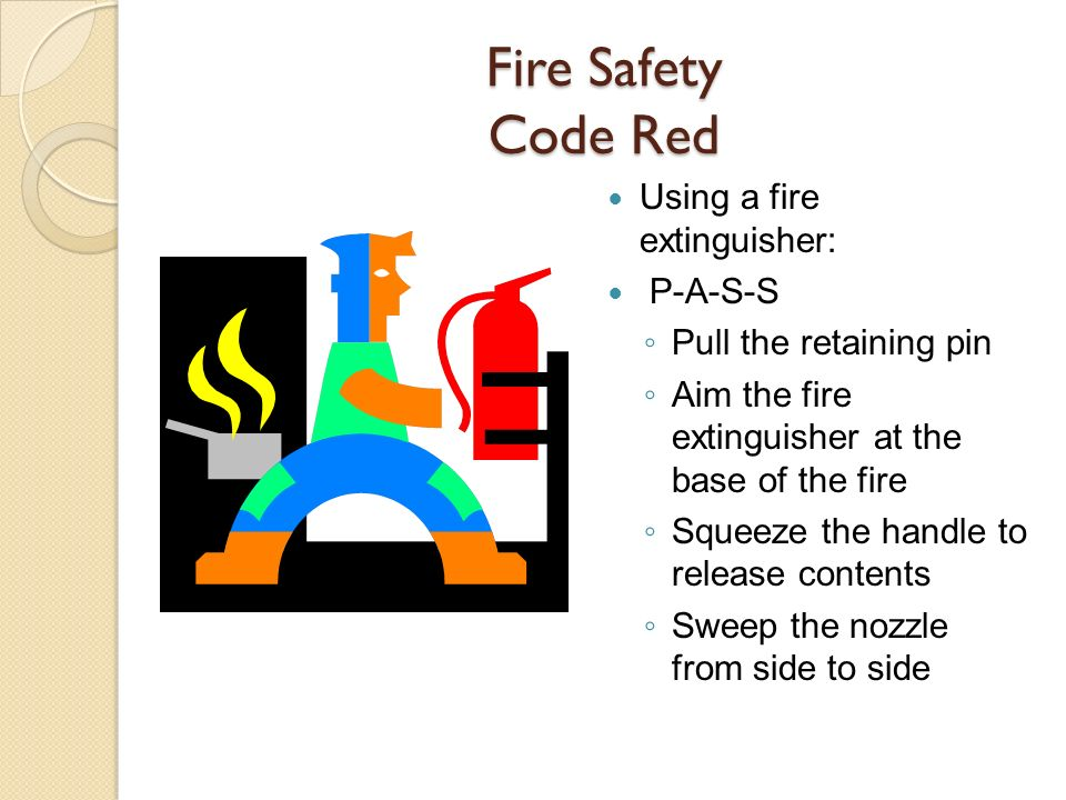 Fire Safety Code Red Using a fire extinguisher: P-A-S-S