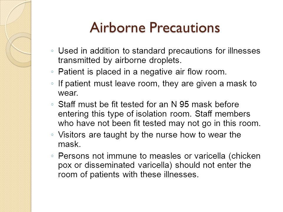 Airborne Precautions Used in addition to standard precautions for illnesses transmitted by airborne droplets.