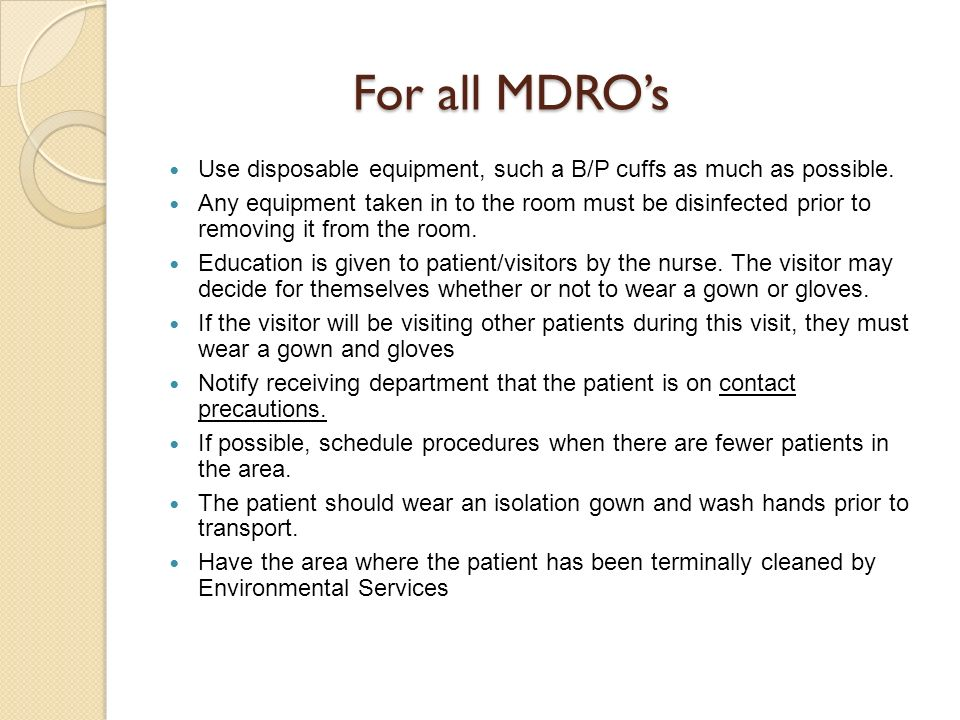 For all MDRO's Use disposable equipment, such a B/P cuffs as much as possible.