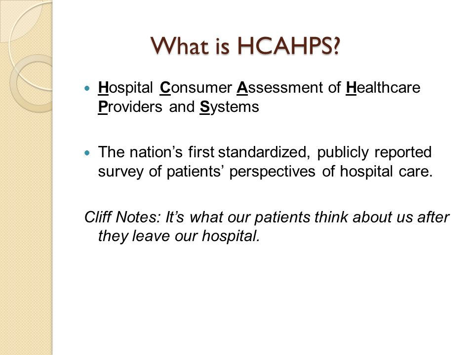 What is HCAHPS Hospital Consumer Assessment of Healthcare Providers and Systems.