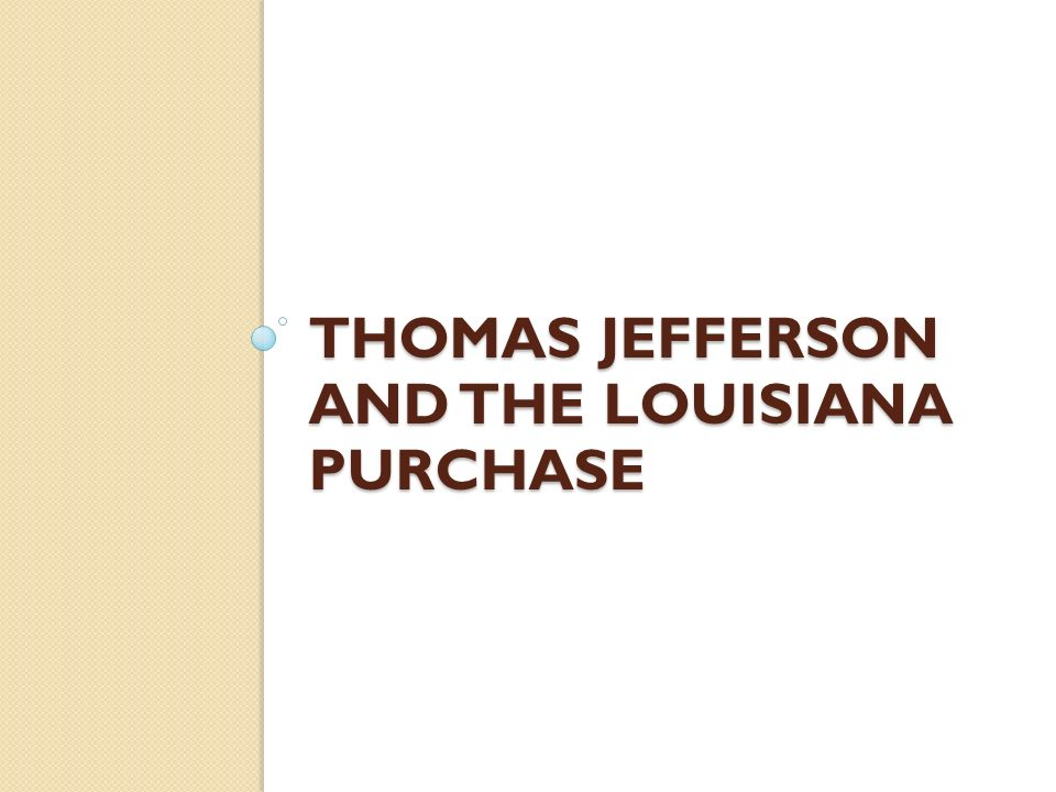 thomas jefferson louisiana purchase powerpoint Louisiana purchase  major characters thomas jefferson  napoleon bonaparte james monroe robert.