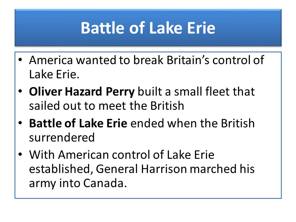 Battle of Lake Erie America wanted to break Britain's control of Lake Erie.