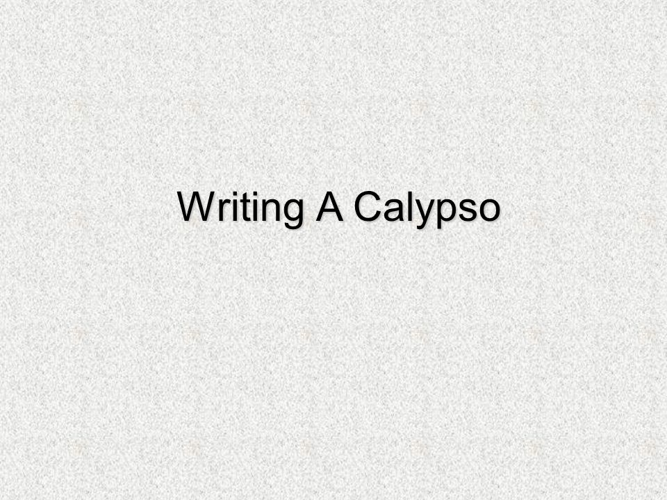 Writing A Calypso. - ppt video online download