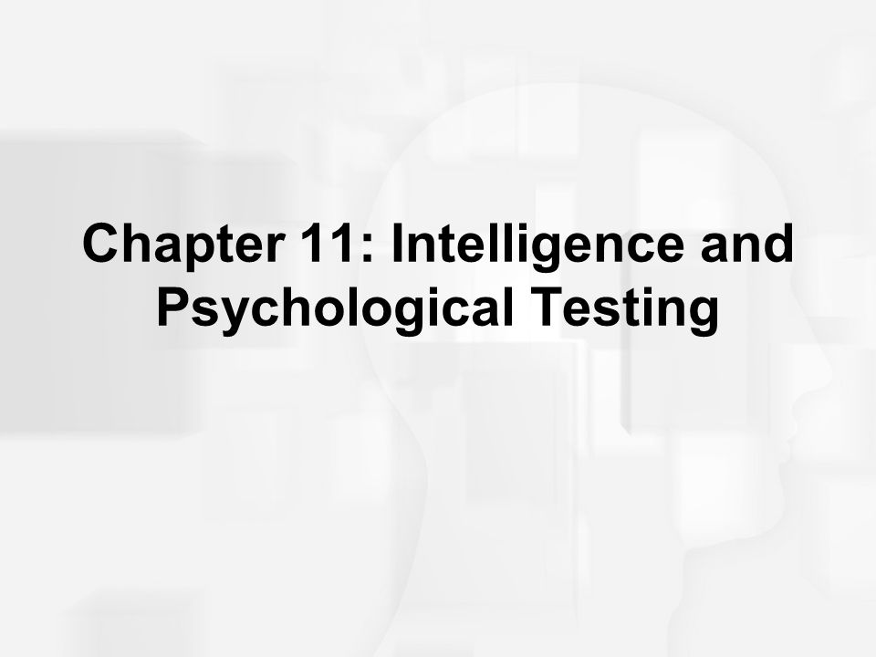 Chapter 11: Intelligence and Psychological Testing - ppt video ...