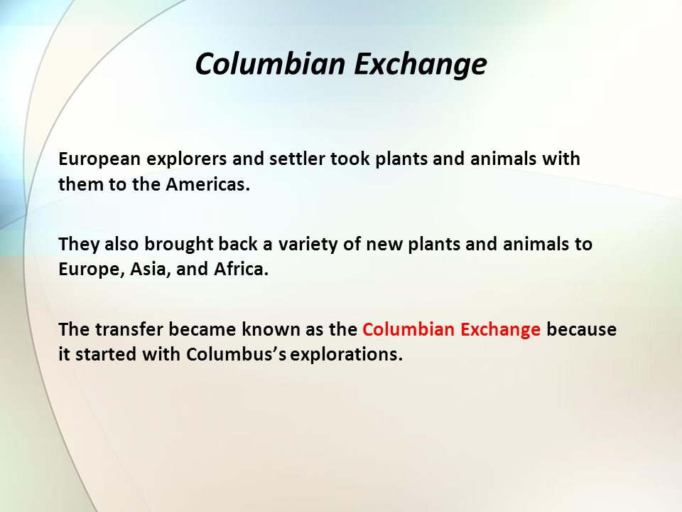 Columbian Exchange European explorers and settler took plants and animals with them to the Americas.
