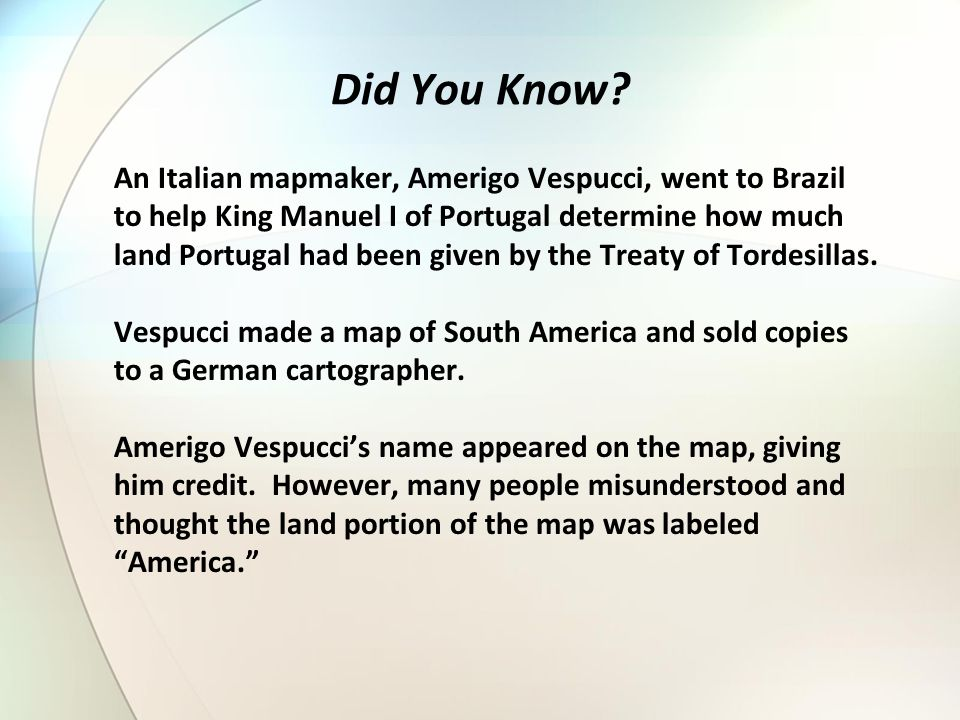 Did You Know An Italian mapmaker, Amerigo Vespucci, went to Brazil