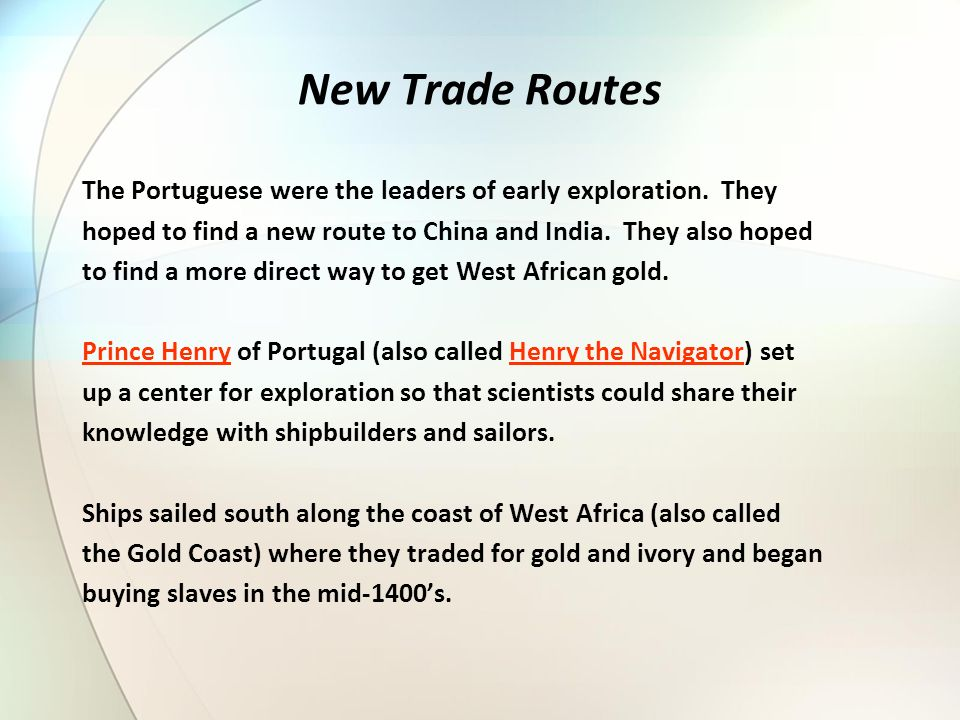 New Trade Routes The Portuguese were the leaders of early exploration. They. hoped to find a new route to China and India. They also hoped.