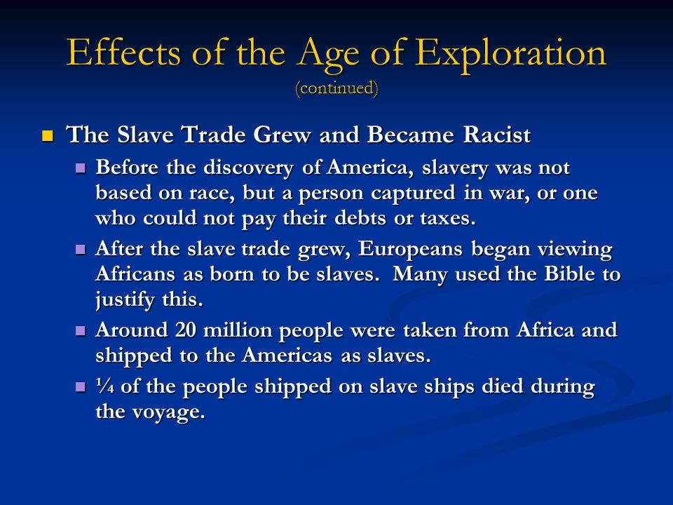 effects of age of exploration Describe portuguese exploration of the atlantic and spanish exploration of the   this age of exploration and the subsequent creation of an atlantic world marked  the  the exploits of european explorers had a profound impact both in the.