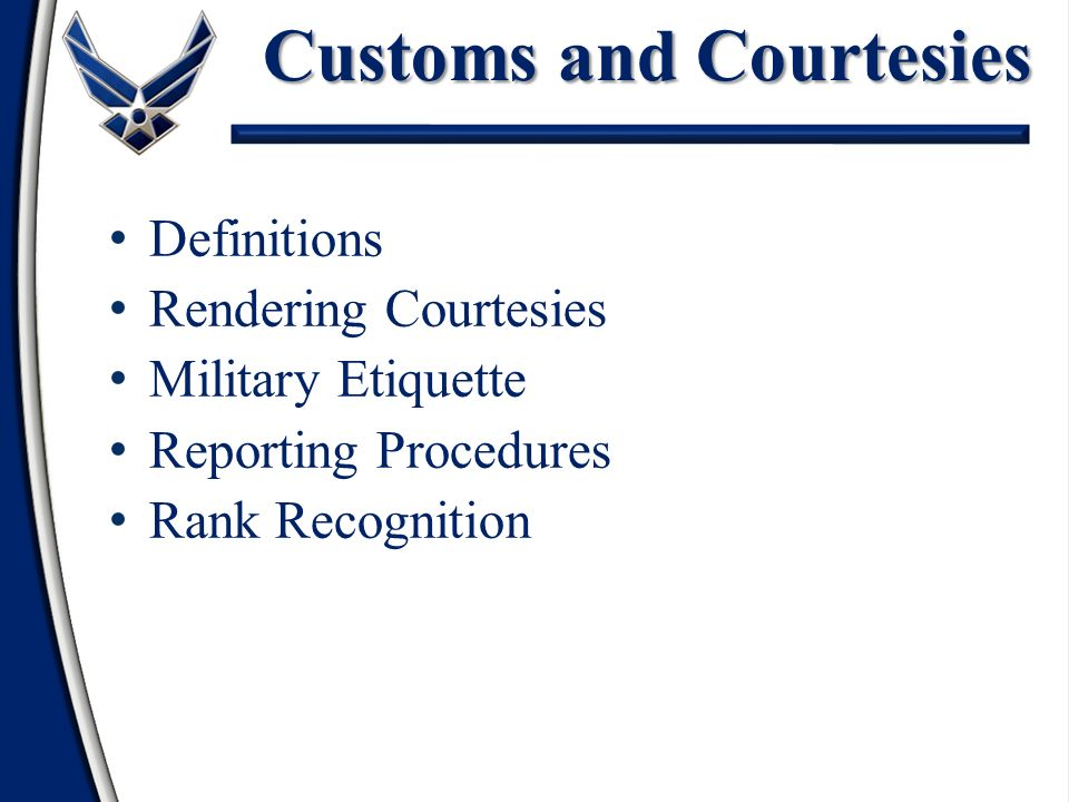 """customs and curtiousies Enabling objectivesenabling objectives 1 identify the definitions of the terms """"customs"""" and """"courtesies"""" 2 explain the purpose and procedures of the hand salute."""