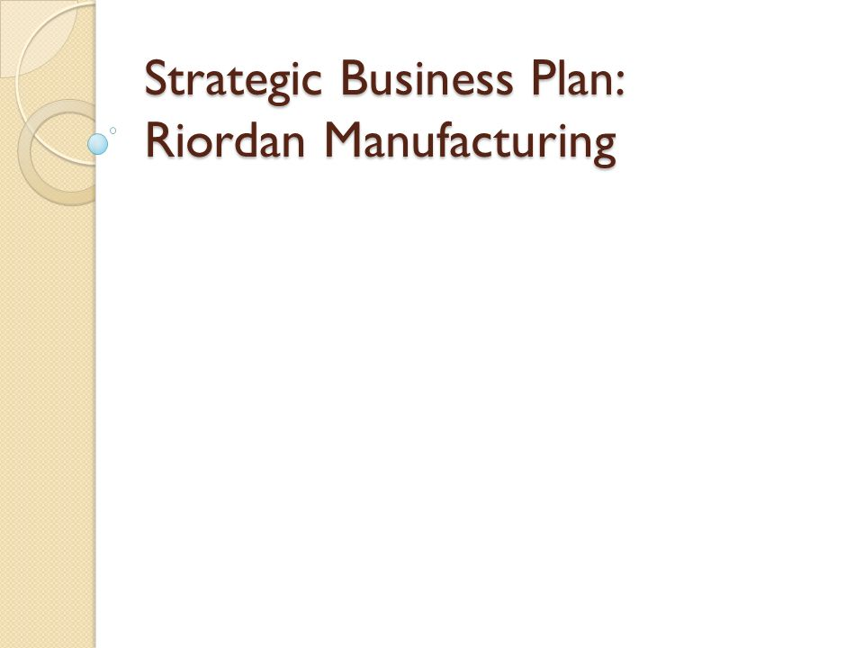riordan manufacturing staffing strategies Riordan manufacturing is a global manufacturer plastic company  funding and  resource allocation strategies, and significant changes to.