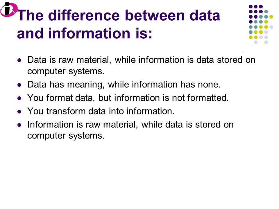 what is the difference between information and data Know the differences between data and information, understand how data is structured, and the ways to convert business data into meaningful information.