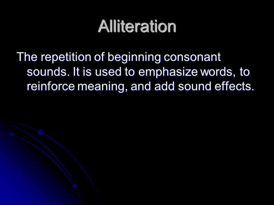 Alliteration The repetition of beginning consonant sounds.