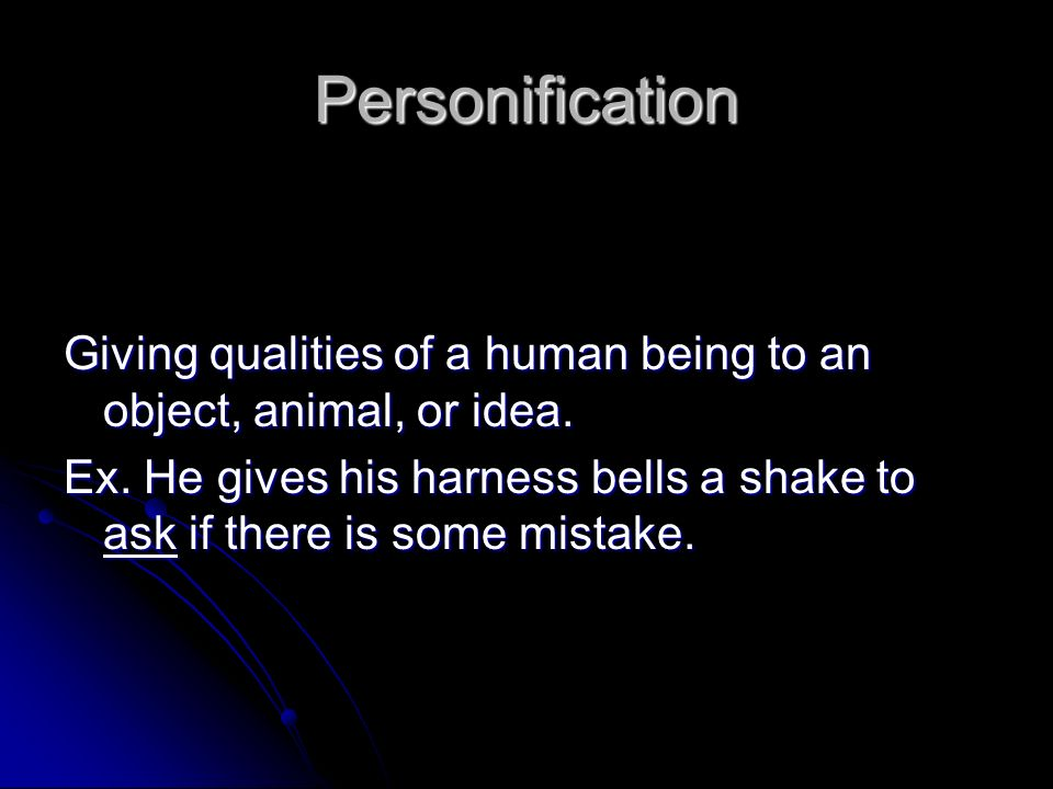 Personification Giving qualities of a human being to an object, animal, or idea.