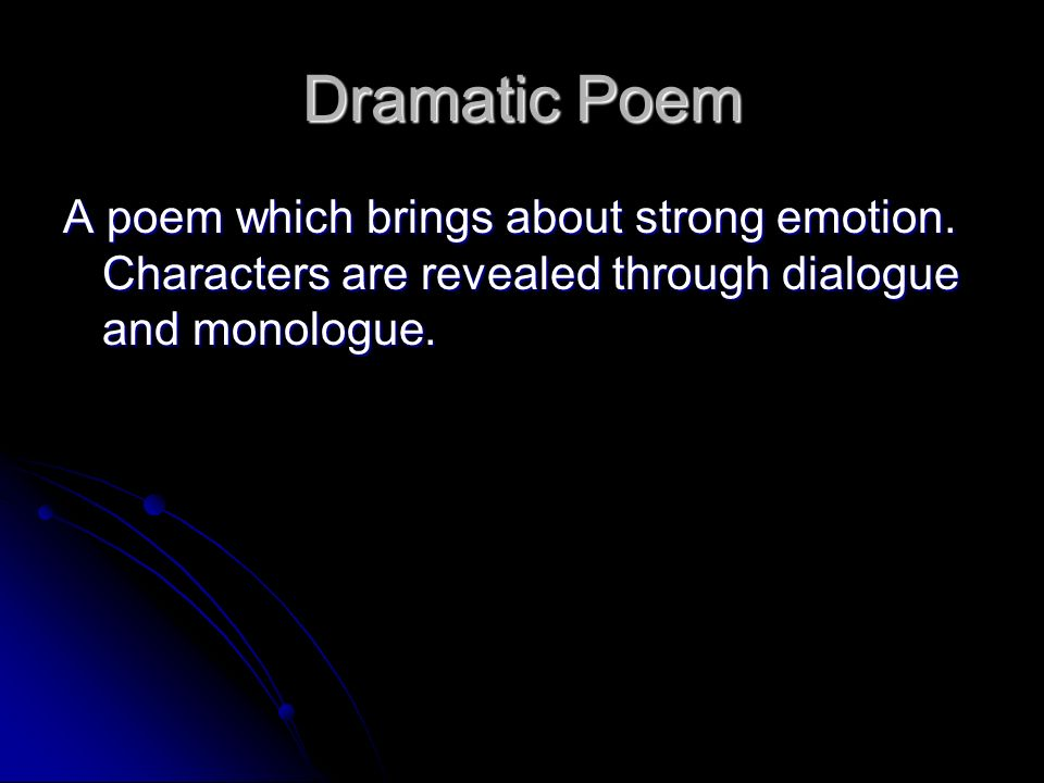 Dramatic Poem A poem which brings about strong emotion.