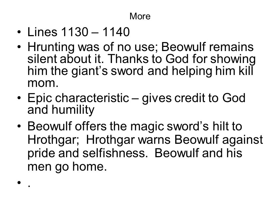 beowulf hrothgar and humility Their great hall, because of the joy they took there and the pride they felt in this   hrothgar leaves beowulf in heorot that night, to face grendel, he says that.