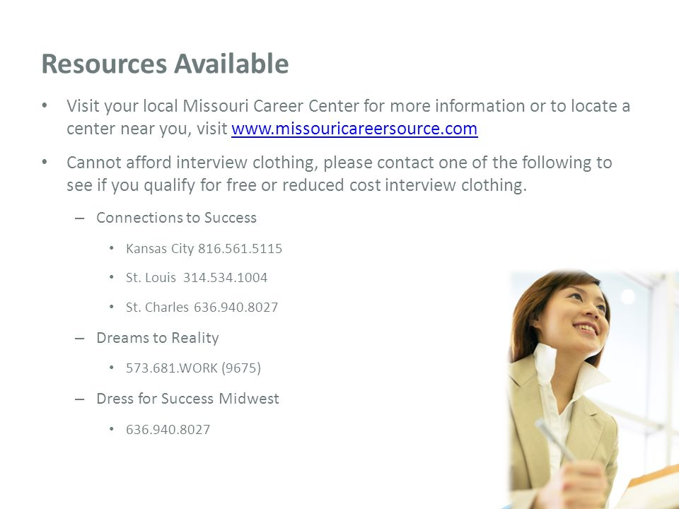 Resources Available Visit your local Missouri Career Center for more information or to locate a center near you, visit