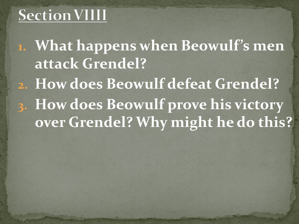 the tale of the hero beowulf in the story of beowulf Beowulf boldly responded with the gripping tale of how he not only won the race but slew many horrible sea-beasts in the process the geat's confident response reassured the scyldings then hrothgar's queen, wealhtheow, made an appearance, and beowulf vowed to her that he'd slay grendel or die trying.