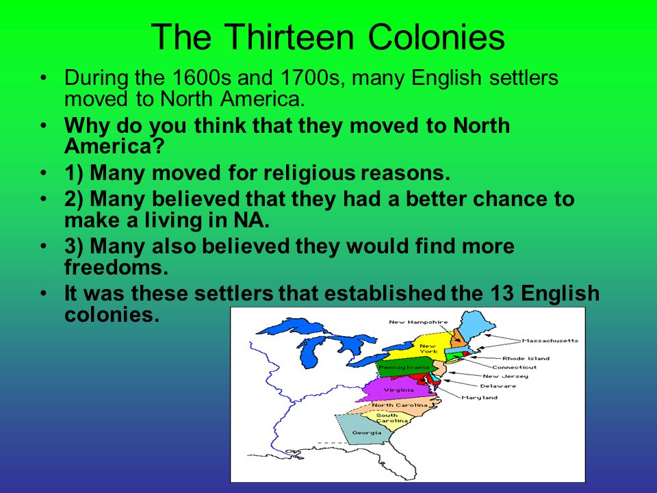 the reasons why england established colonies in american in the 1700s The english colonization of north america was but one chapter in the larger story of european expansion throughout the globe the portuguese beginning in the early 16th century, however, french fishermen established an outpost in newfoundland, and in 1534 jacques cartier began exploring the gulf of st lawrence.