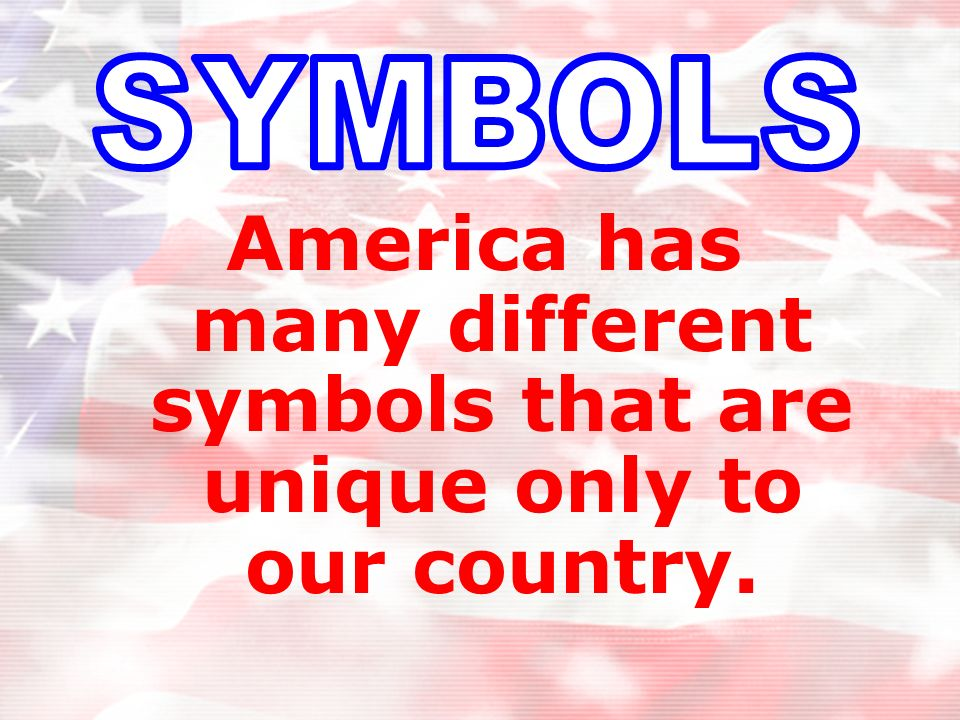 SYMBOLS America has many different symbols that are unique only to our country.