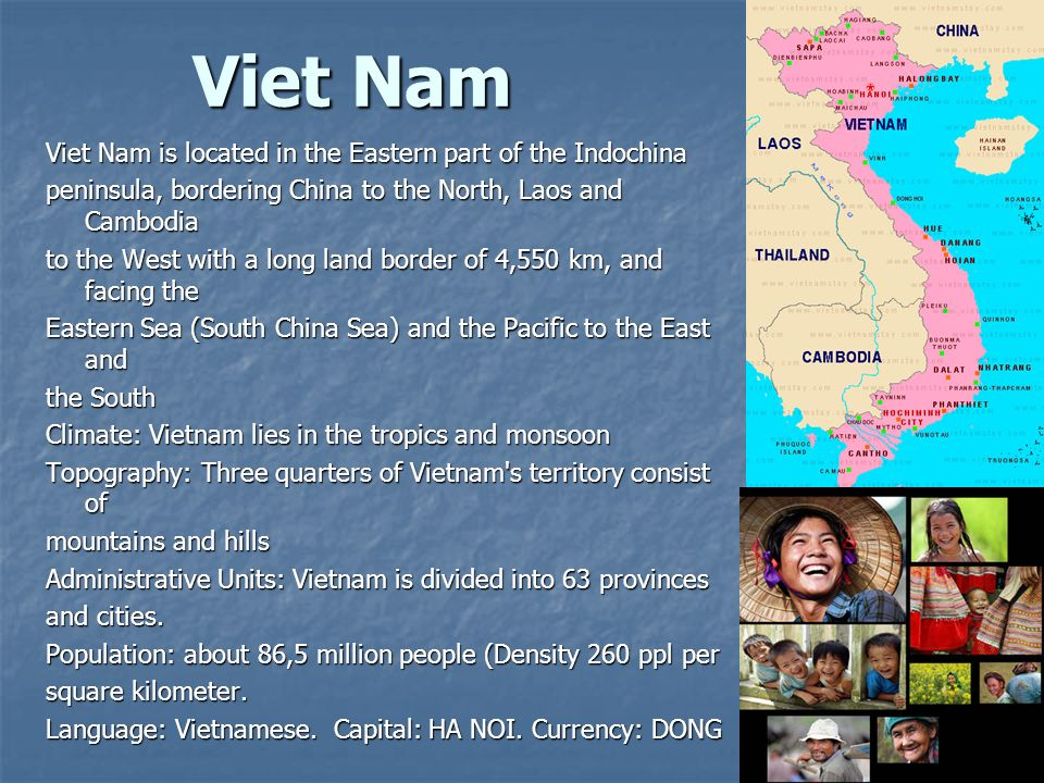 Viet Nam Viet Nam is located in the Eastern part of the Indochina