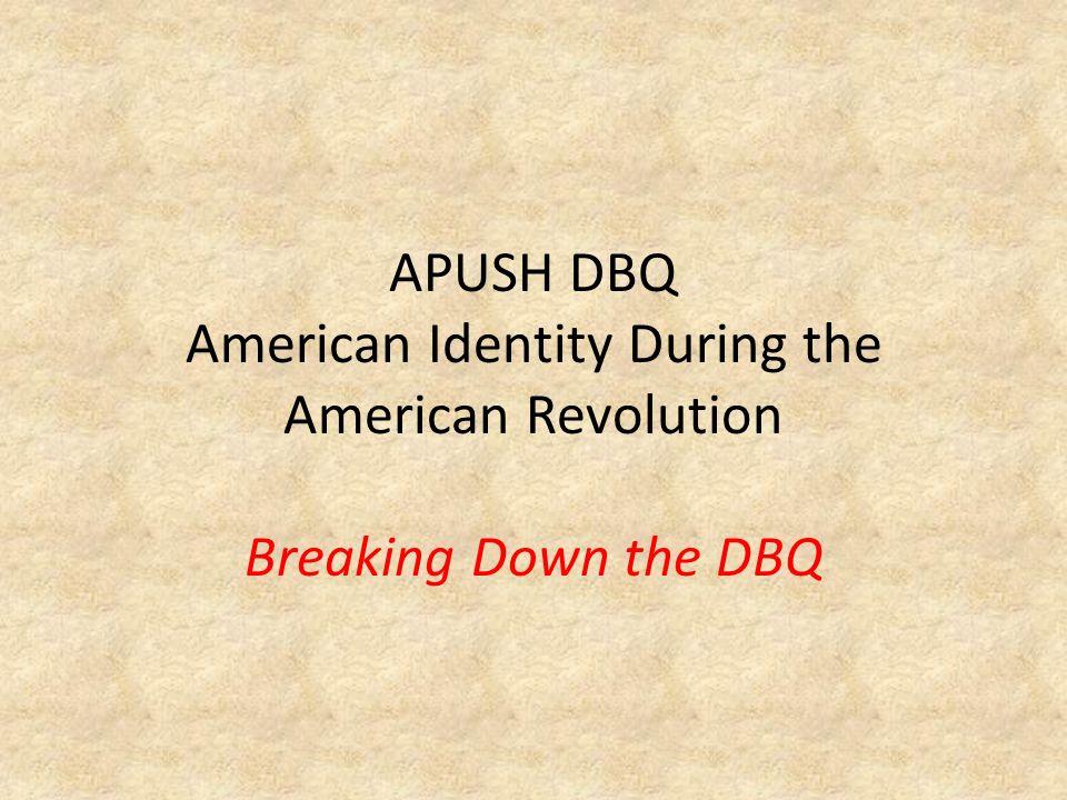 APUSH DBQ American Identity During the American Revolution Breaking Down the DBQ
