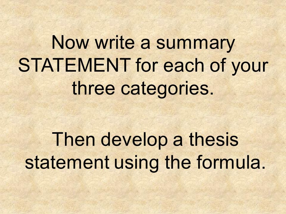 Now write a summary STATEMENT for each of your three categories.
