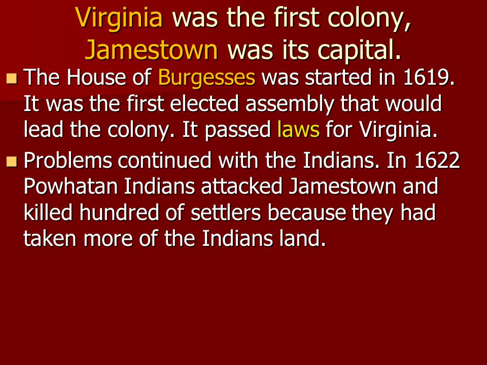 Virginia was the first colony, Jamestown was its capital.