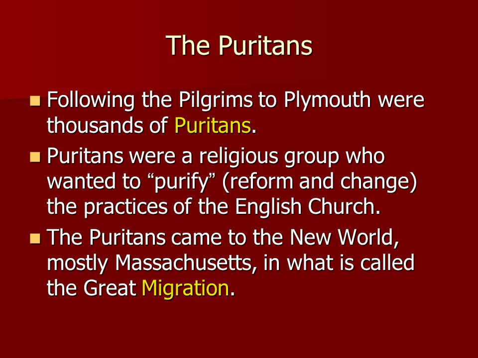 The Puritans Following the Pilgrims to Plymouth were thousands of Puritans.