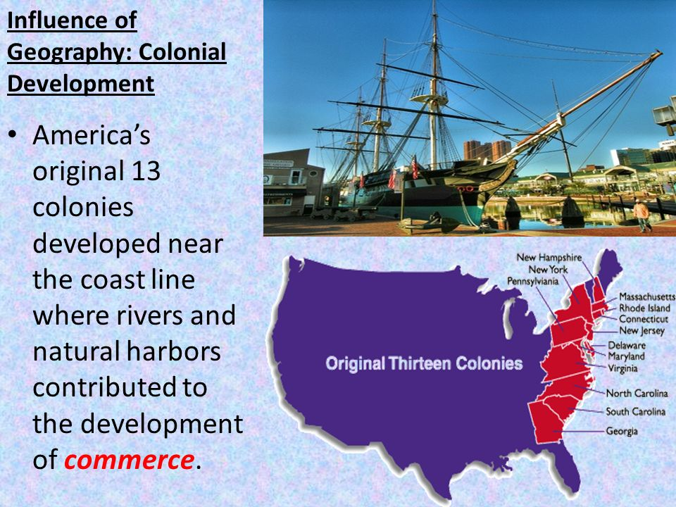 Colonial American Development : Aim how have geographic factors influenced the history of
