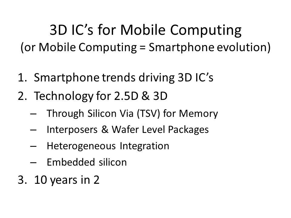 3D IC's for Mobile Computing (or Mobile Computing = Smartphone evolution)