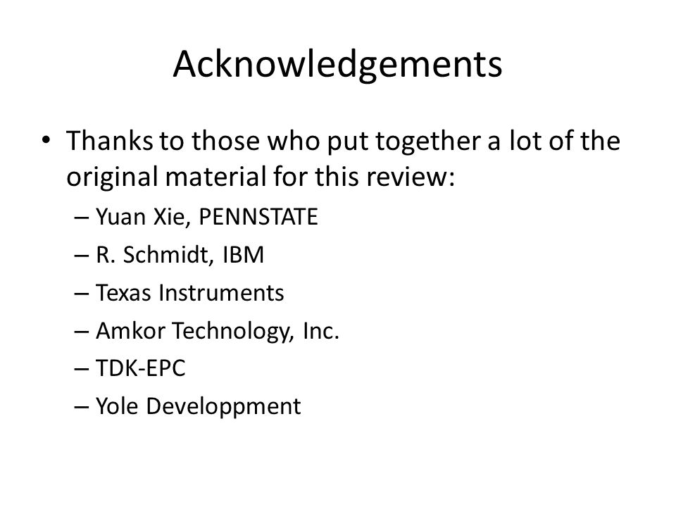 Acknowledgements Thanks to those who put together a lot of the original material for this review: Yuan Xie, PENNSTATE.