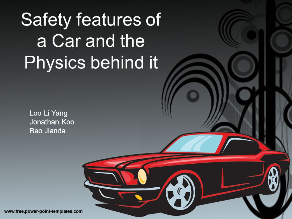 the physics behind car safety features Physics behind car safety  can be investigated thoroughly through the use of physics,  it can be said to be one of the most important safety feature in car.