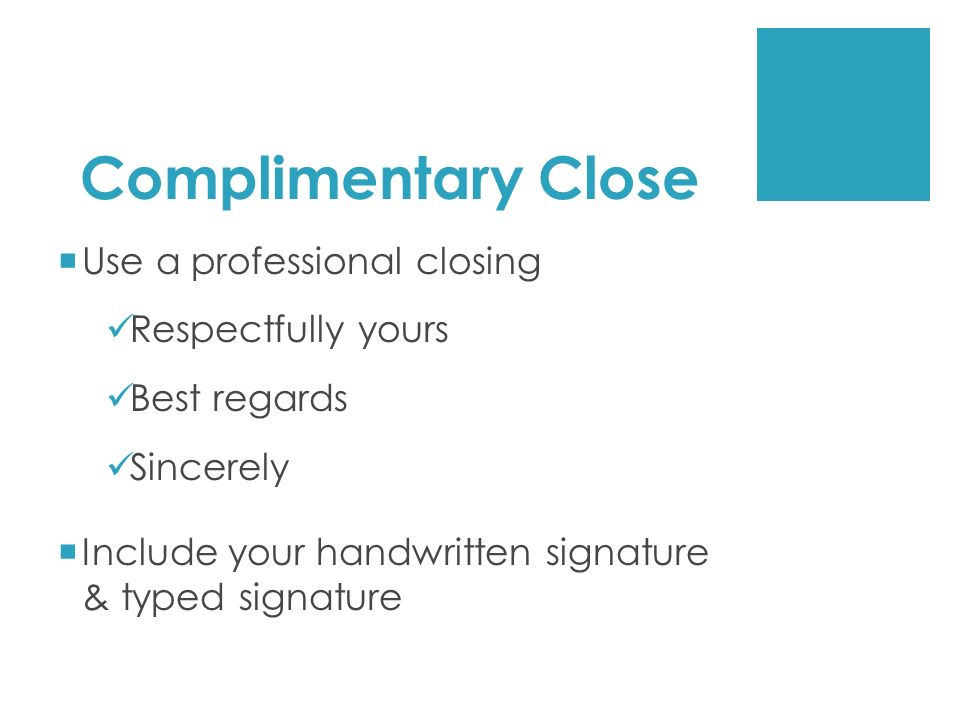 Complimentary Close Use a professional closing Respectfully yours