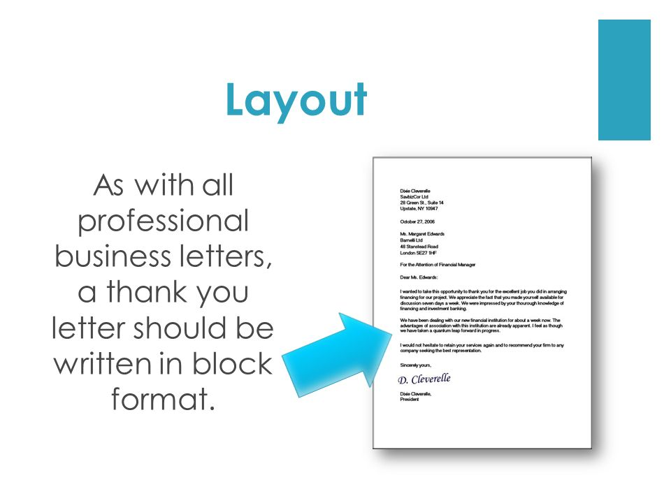 Layout As with all professional business letters, a thank you letter should be written in block format.