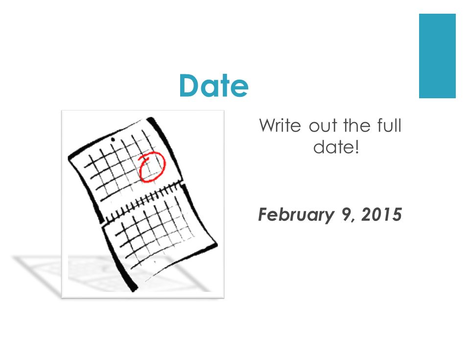 Write out the full date! February 9, 2015