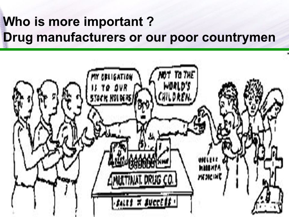 Who is more important Drug manufacturers or our poor countrymen