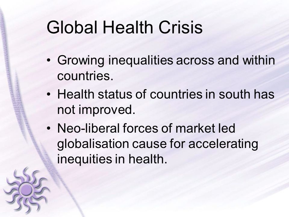 Global Health Crisis Growing inequalities across and within countries.