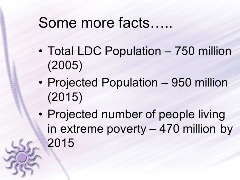 Some more facts….. Total LDC Population – 750 million (2005)