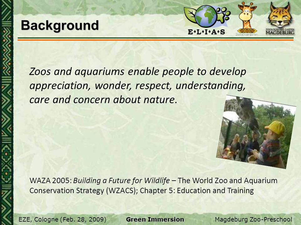 Background Zoos and aquariums enable people to develop appreciation, wonder, respect, understanding, care and concern about nature.