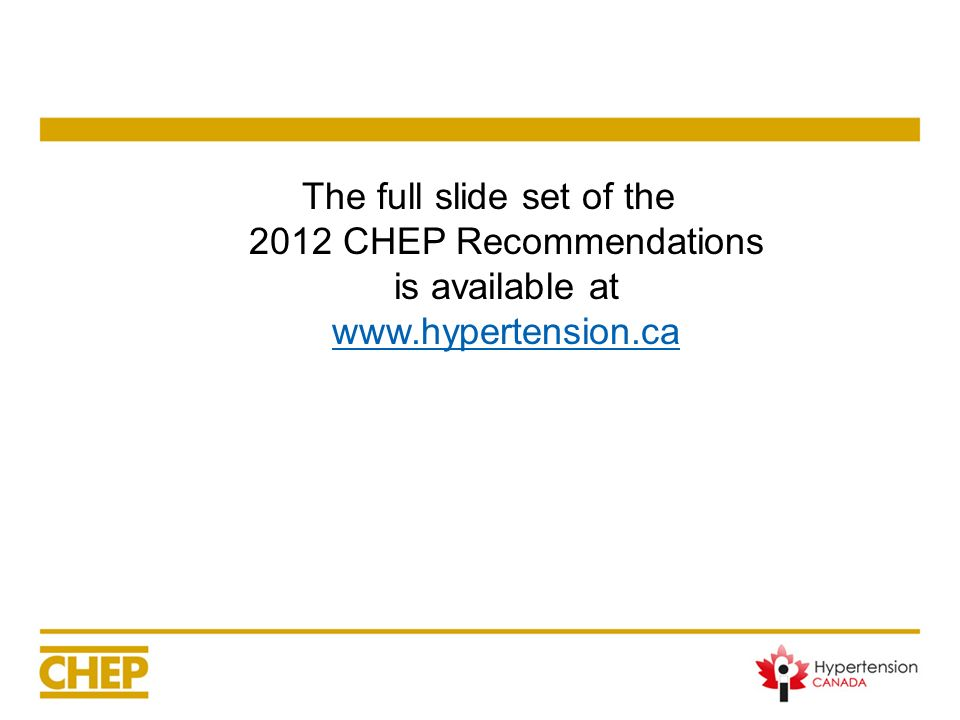 The full slide set of the 2012 CHEP Recommendations is available at www.hypertension.ca