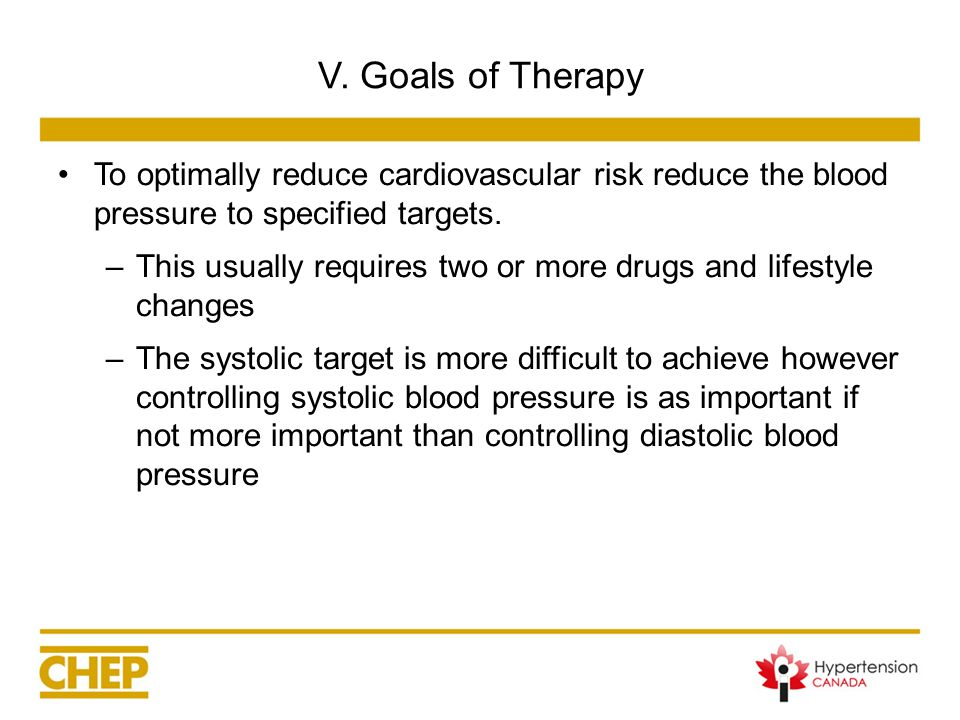 V. Goals of Therapy To optimally reduce cardiovascular risk reduce the blood pressure to specified targets.