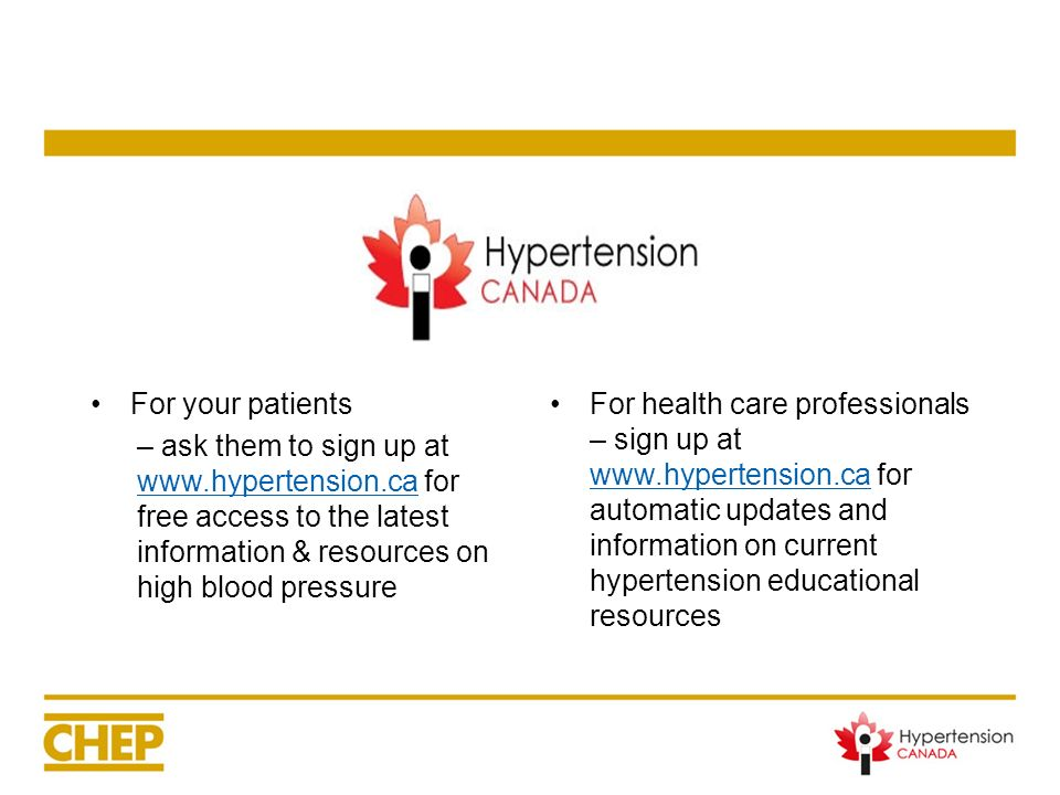 For your patients– ask them to sign up at www.hypertension.ca for free access to the latest information & resources on high blood pressure.