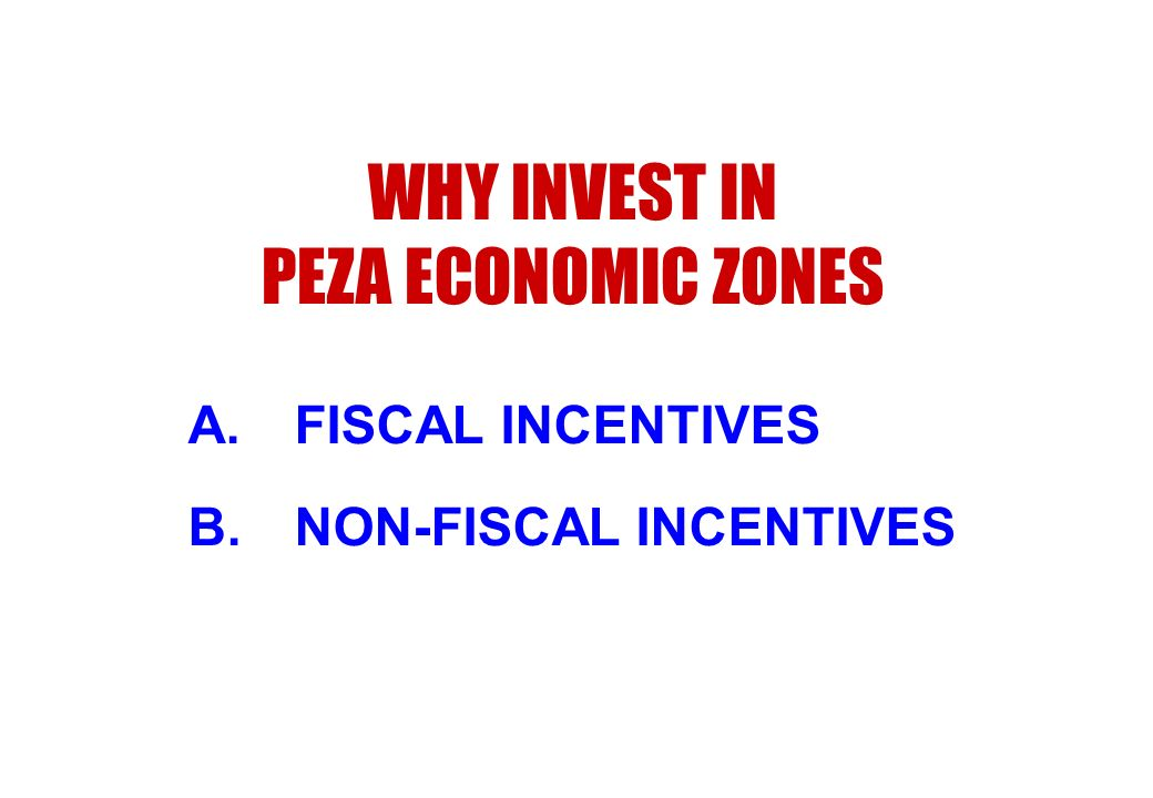 WHY INVEST IN PEZA ECONOMIC ZONES FISCAL INCENTIVES