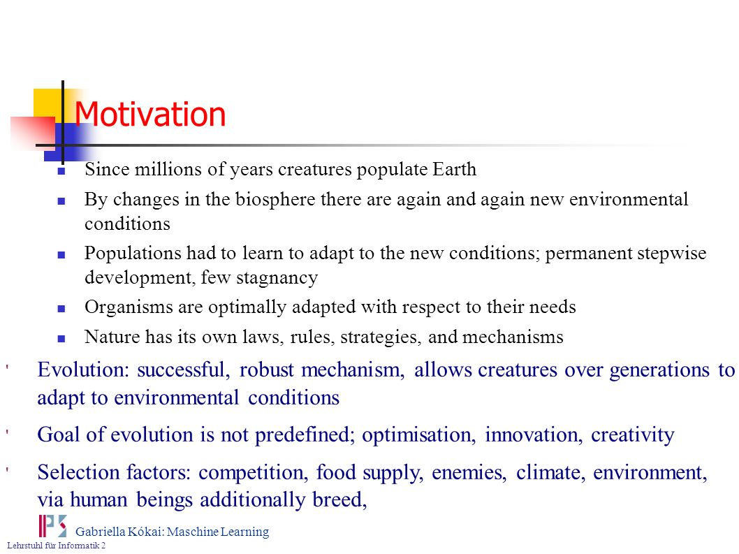 Motivation Since millions of years creatures populate Earth. By changes in the biosphere there are again and again new environmental conditions.