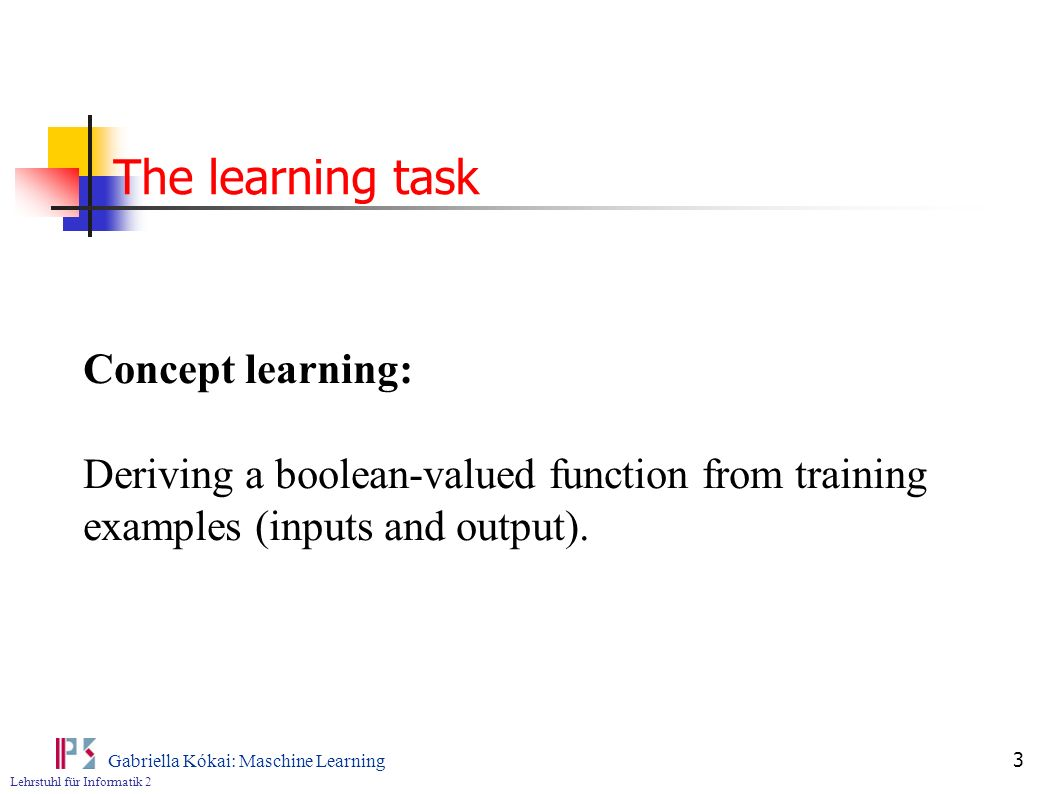 The learning task Concept learning: