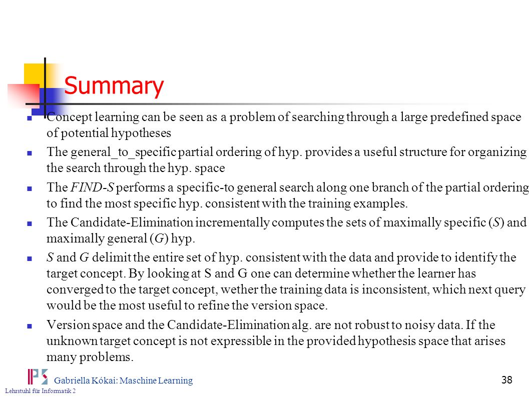 Summary Concept learning can be seen as a problem of searching through a large predefined space of potential hypotheses.