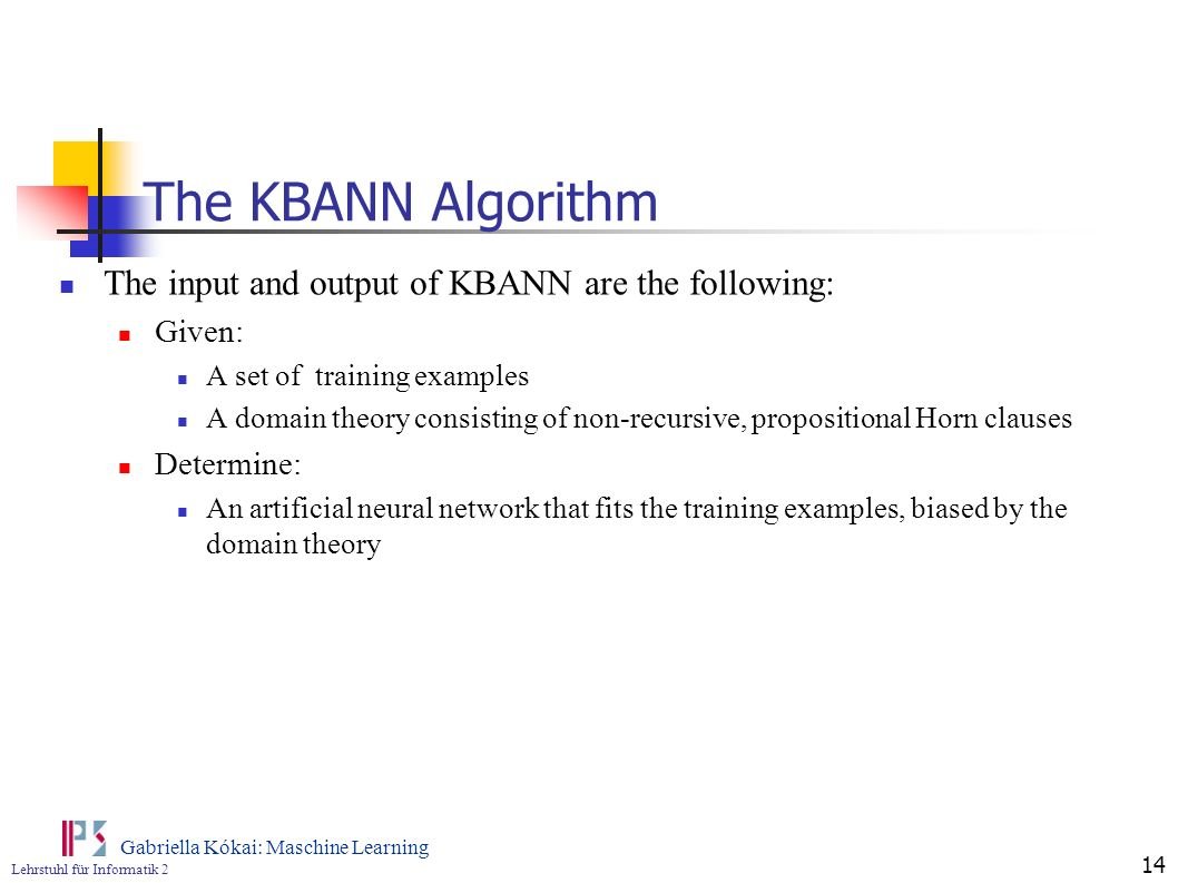 The KBANN Algorithm The input and output of KBANN are the following: