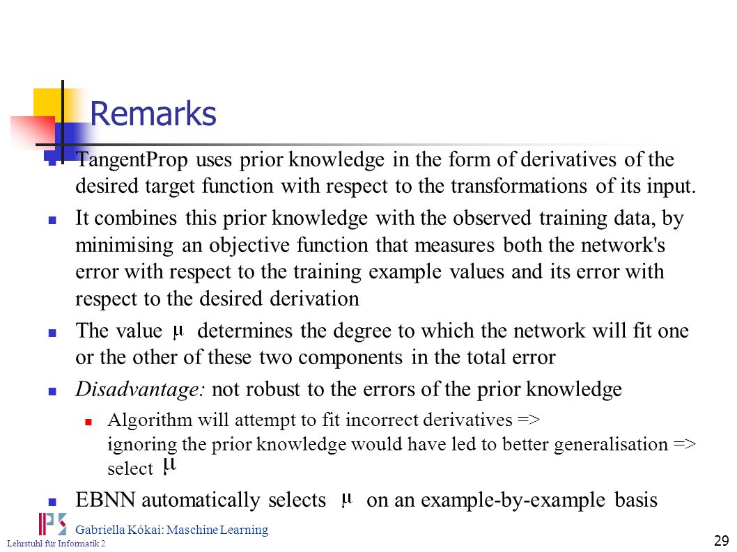 Remarks TangentProp uses prior knowledge in the form of derivatives of the desired target function with respect to the transformations of its input.